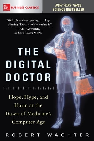 The Digital Doctor: Hope,  Hype,  and Harm at the Dawn of Medicine?s Computer Age