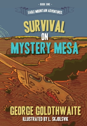 Survival on Mystery Mesa (Eagle Mountain Adventures, Book One)