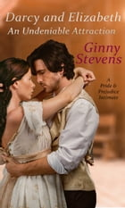 Darcy and Elizabeth: An Undeniable Attraction: A Pride and Prejudice Compromise by Ginny Stevens