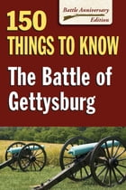 The Battle of Gettysburg: 150 Things to Know by Sandy Allison