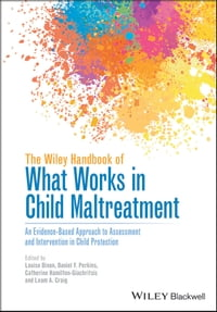 The Wiley Handbook of What Works in Child Maltreatment: An Evidence-Based Approach to Assessment…