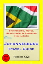 Johannesburg, South Africa Travel Guide - Sightseeing, Hotel, Restaurant & Shopping Highlights (Illustrated) by Rebecca Kaye