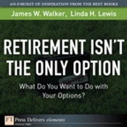 Book Retirement Isn't the Only Option: What Do You Want to Do with Your Options? by James W. Walker