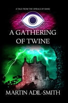 A Gathering of Twine by Martin Adil-Smith