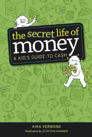 The Secret Life of Money: A Kid's Guide to Cash by Kira Vermond