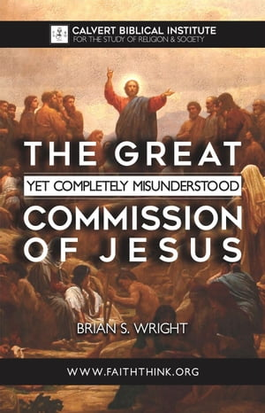 The Great Yet Completely Misunderstood Commission of Jesus