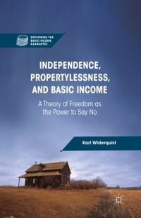 Independence, Propertylessness, and Basic Income: A Theory of Freedom as the Power to Say No