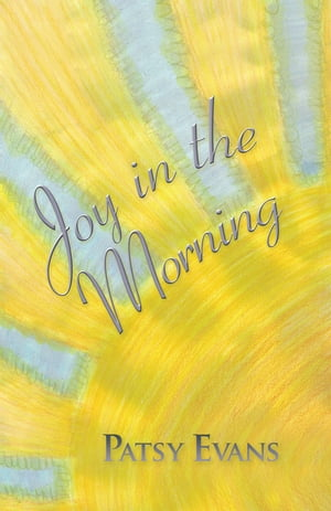 Joy in the Morning by Patsy Evans