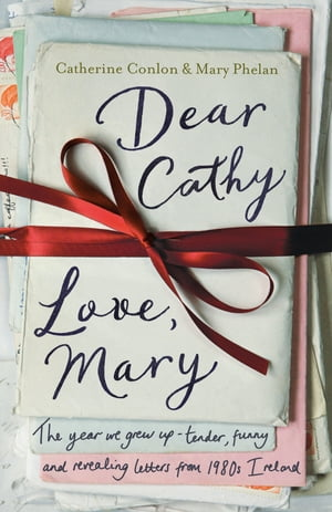 Dear Cathy ... Love,  Mary The Year We Grew Up - Tender,  Funny and Revealing Letters from 1980s Ireland