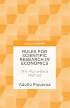 Rules for Scientific Research in Economics: The Alpha-Beta Method by Adolfo Figueroa