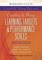 Creating & Using Learning Targets & Performance Scales:  How Teachers Make Better Instructional Decisions by Carla Moore