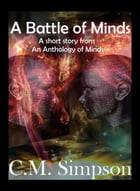A Battle of Minds: A short story from An Anthology of Minds by C.M. Simpson