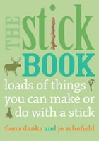 The Stick Book: Loads of things you can make or do with  a stick