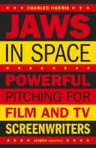 Jaws in Space: Powerful Pitching for Film and TV Screenwriters by Charles Harris