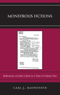 Monstrous Fictions: Reflections on John Calvin in a Time of Culture War