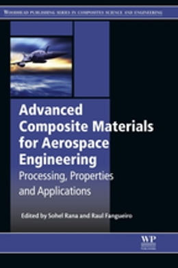 Book Advanced Composite Materials for Aerospace Engineering: Processing, Properties and Applications by Sohel Rana