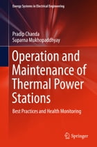 Operation and Maintenance of Thermal Power Stations: Best Practices and Health Monitoring by Pradip Chanda