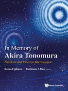 In Memory of Akira Tonomura: Physicist and Electron Microscopist(With DVD-ROM)