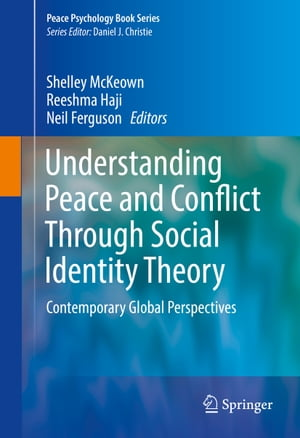 Understanding Peace and Conflict Through Social Identity Theory: Contemporary Global Perspectives by Shelley McKeown