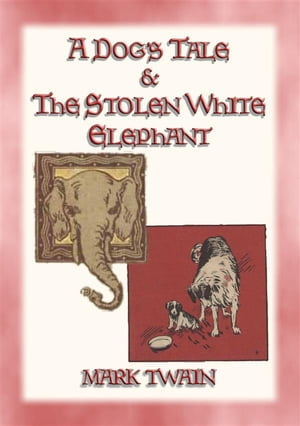 A DOGs TALE & THE STOLEN WHITE ELEPHANT - Two Short Stories