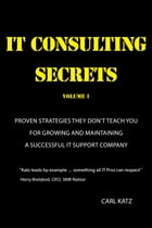 IT Consulting Secrets by Carl Katz