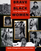 Brave Black Women: From Slavery to the Space Shuttle by Ruthe Winegarten