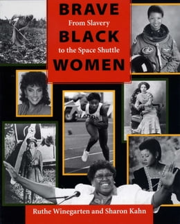 Book Brave Black Women: From Slavery to the Space Shuttle by Ruthe Winegarten