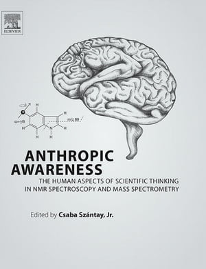 Anthropic Awareness The Human Aspects of Scientific Thinking in NMR Spectroscopy and Mass Spectrometry