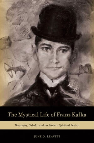 The Mystical Life of Franz Kafka Theosophy,  Cabala,  and the Modern Spiritual Revival