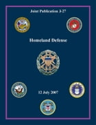 Homeland Defense: Joint Publication 3-27 by Chairman of the Joint Chiefs of Staff