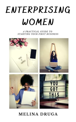 Enterprising Women: A Practical Guide to Starting Your First Business: Enterprising Women, #2 by Melina Druga