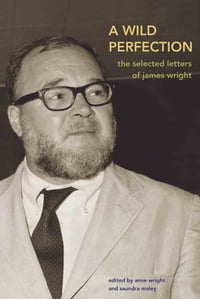 A Wild Perfection: The Selected Letters of James Wright