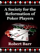 A Society for the Reformation of Poker Players by Robert Barr
