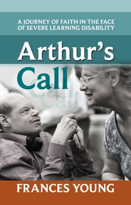 Book Arthur's Call: A journey of faith in the face of severe learning disability by Frances Young