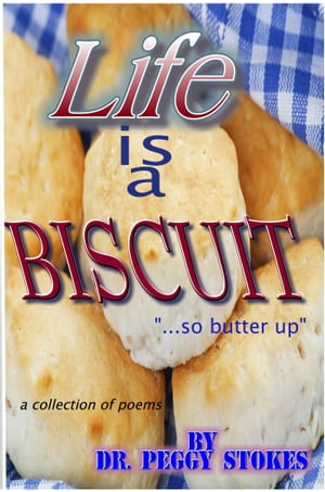 Life Is a Biscuit by Peggy Stokes