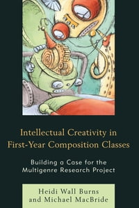 Intellectual Creativity in First-Year Composition Classes: Building a Case for the Multigenre…