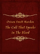 The Call That Speaks In The Blood by Orison Swett Marden