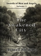 The Awakened City: Swords of Men and Angels, #1 by Arturo Miriello