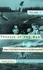 Threads of The War, Volume I: Personal Truth Inspired Flash-Fiction of The 20th Century's War: Threads of The War, #1 by Jeremy Strozer