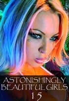 Astonishingly Beautiful Girls Volume 15 - A sexy photo book by Mandy Tolstag