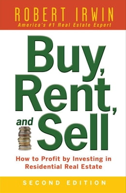 Book Buy, Rent, and Sell: How to Profit by Investing in Residential Real Estate by Irwin, Robert