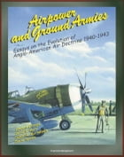 Airpower and Ground Armies: Essays on the Evolution of Anglo-American Air Doctrine - 1940-43 by Progressive Management