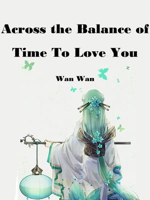 Across the Balance of Time To Love You: Volume 1