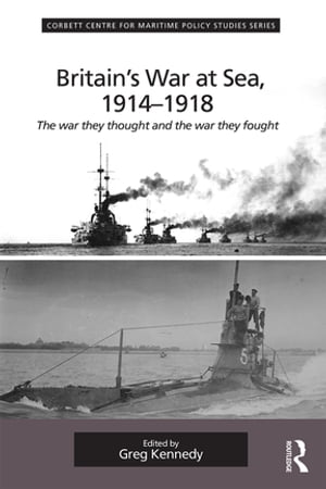 Britain's War At Sea,  1914-1918 The war they thought and the war they fought