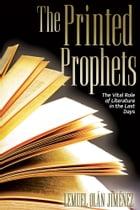 The Printed Prophets: The Vital Role of Literature in the Last Days by Lemuel Olán Jiménez