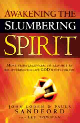 Awakening The Slumbering Spirit: Move from Lukewarm to Red-Hot by Recapturing the Life God Wants for You