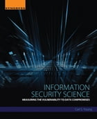 Information Security Science: Measuring the Vulnerability to Data Compromises