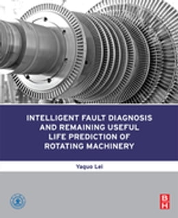 Book Intelligent Fault Diagnosis and Remaining Useful Life Prediction of Rotating Machinery by Yaguo Lei