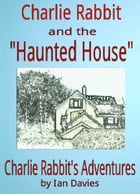 Charlie Rabbit and the 'Haunted House' by Ian Davies