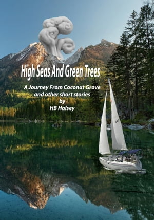 High Seas and Green Trees: a Journey From Coconut Grove and Other Short Stories